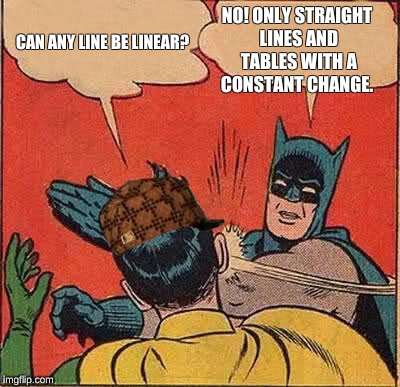 Batman Slapping Robin Meme | CAN ANY LINE BE LINEAR? NO! ONLY STRAIGHT LINES AND TABLES WITH A CONSTANT CHANGE. | image tagged in memes,batman slapping robin,scumbag | made w/ Imgflip meme maker