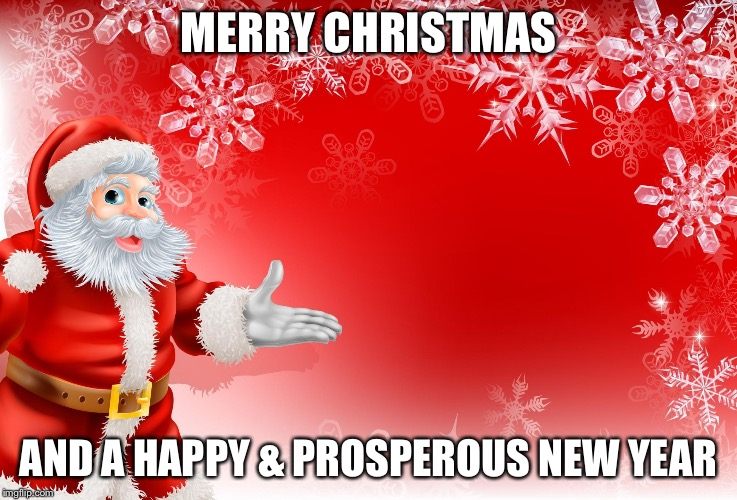 Christmas Santa blank  | MERRY CHRISTMAS AND A HAPPY & PROSPEROUS NEW YEAR | image tagged in christmas santa blank | made w/ Imgflip meme maker