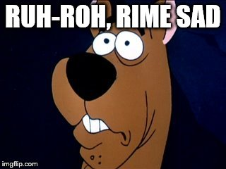 RUH-ROH, RIME SAD | made w/ Imgflip meme maker