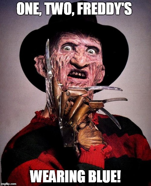ONE, TWO, FREDDY'S WEARING BLUE! | image tagged in freddy krueger face | made w/ Imgflip meme maker