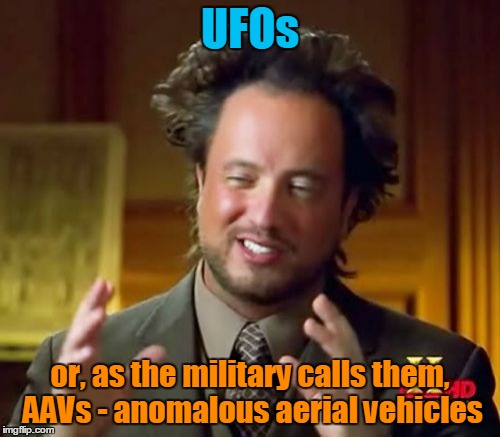Pentagon files | UFOs or, as the military calls them, AAVs - anomalous aerial vehicles | image tagged in memes,ancient aliens,pentagon,ufos,elizondo,the truth is out there | made w/ Imgflip meme maker