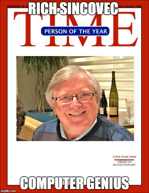 time magazine person of the year | RICH SINCOVEC COMPUTER GENIUS | image tagged in time magazine person of the year | made w/ Imgflip meme maker
