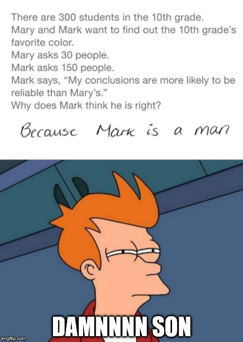 Wow. Iwas not expecting to see that response. | DAMNNNN SON | image tagged in futurama fry | made w/ Imgflip meme maker