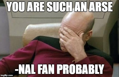 Captain Picard Facepalm Meme | YOU ARE SUCH AN ARSE -NAL FAN PROBABLY | image tagged in memes,captain picard facepalm | made w/ Imgflip meme maker