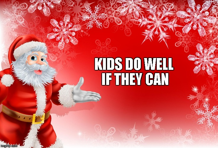 Christmas Santa blank  | KIDS DO WELL IF THEY CAN | image tagged in christmas santa blank | made w/ Imgflip meme maker
