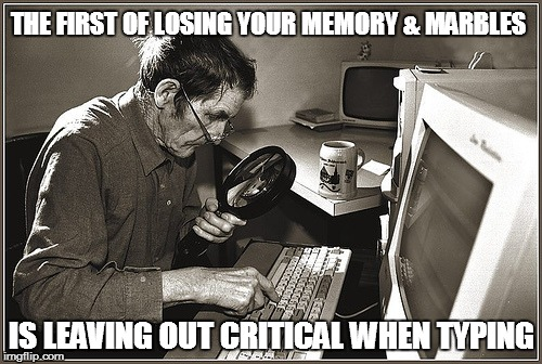 THE FIRST OF LOSING YOUR MEMORY & MARBLES IS LEAVING OUT CRITICAL WHEN TYPING | image tagged in old man typing | made w/ Imgflip meme maker