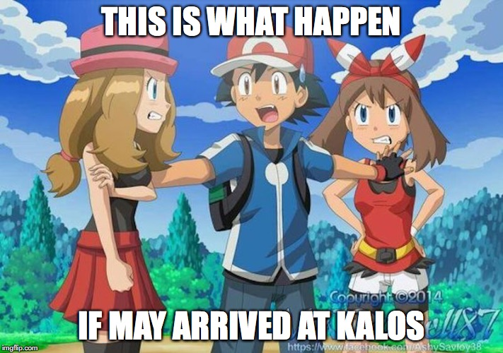 Serena-May Love Triangle | THIS IS WHAT HAPPEN IF MAY ARRIVED AT KALOS | image tagged in love triangle,serena,ash ketchum,may,memes,pokemon | made w/ Imgflip meme maker