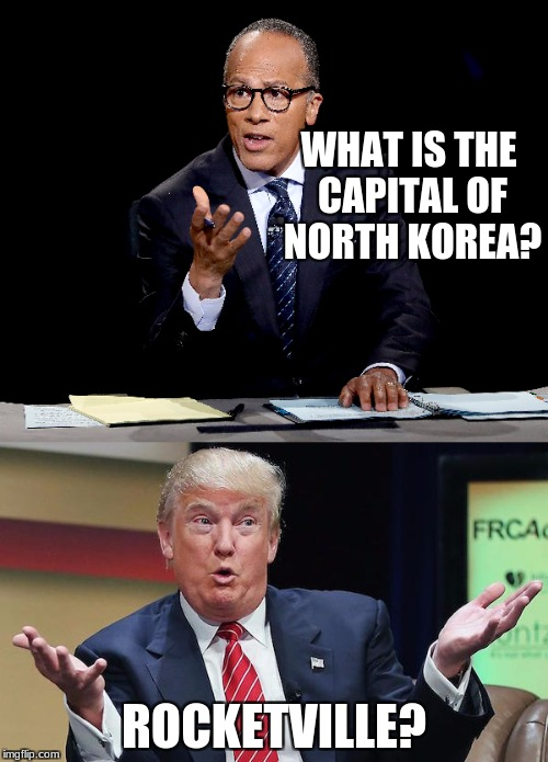 Trump answers | WHAT IS THE CAPITAL OF NORTH KOREA? ROCKETVILLE? | image tagged in donald trump approves,political meme,politics,north korea | made w/ Imgflip meme maker