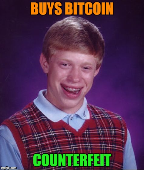 Bad Luck Brian Meme | BUYS BITCOIN COUNTERFEIT | image tagged in memes,bad luck brian | made w/ Imgflip meme maker