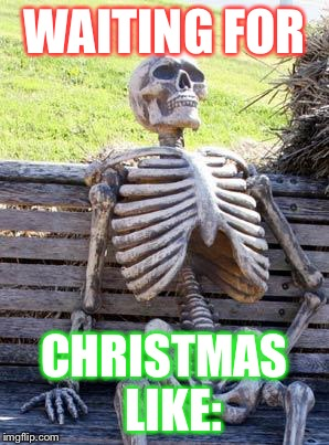Waiting Skeleton Meme | WAITING FOR CHRISTMAS   LIKE: | image tagged in memes,waiting skeleton | made w/ Imgflip meme maker