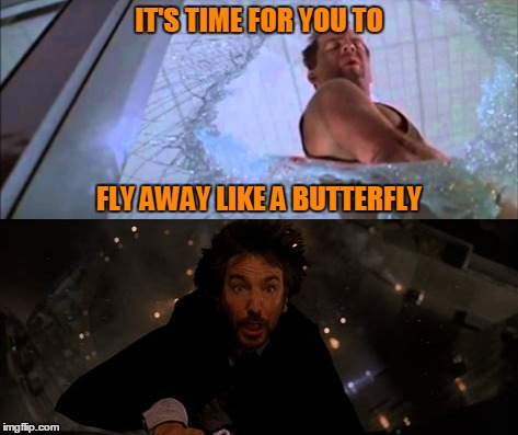 IT'S TIME FOR YOU TO FLY AWAY LIKE A BUTTERFLY | made w/ Imgflip meme maker
