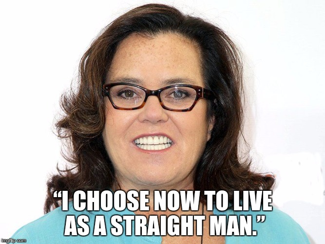 "rosie | ""I CHOOSE NOW TO LIVE AS A STRAIGHT MAN."" 