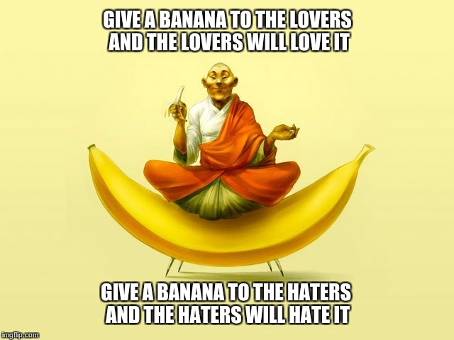 Tibetan Monkey | GIVE A BANANA TO THE LOVERS AND THE LOVERS WILL LOVE IT GIVE A BANANA TO THE HATERS AND THE HATERS WILL HATE IT | image tagged in tibetan monkey,banana | made w/ Imgflip meme maker