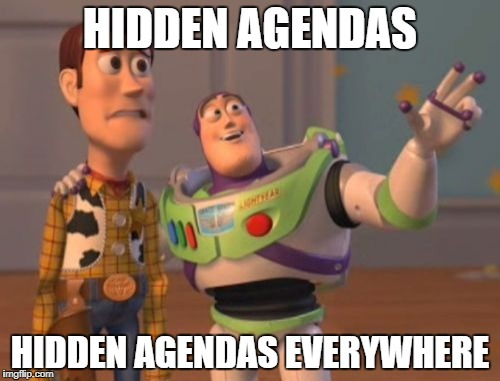 X, X Everywhere Meme | HIDDEN AGENDAS HIDDEN AGENDAS EVERYWHERE | image tagged in memes,x x everywhere | made w/ Imgflip meme maker