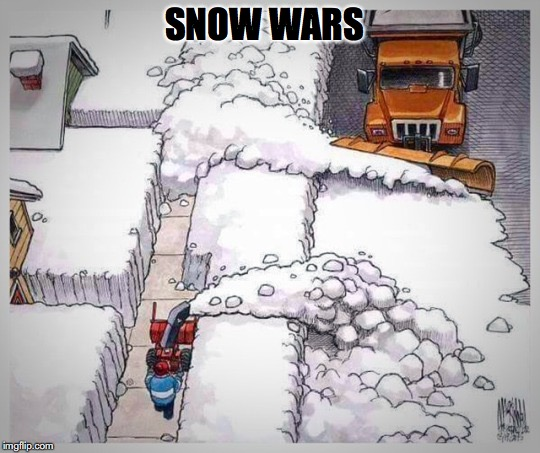 WHEN PUSH COMES TO SHOVEL | SNOW WARS | image tagged in snow,winter,snowplow,useless | made w/ Imgflip meme maker
