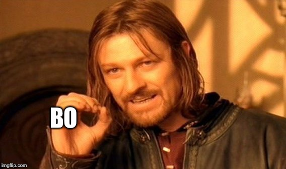 One Does Not Simply Meme | BO | image tagged in memes,one does not simply | made w/ Imgflip meme maker