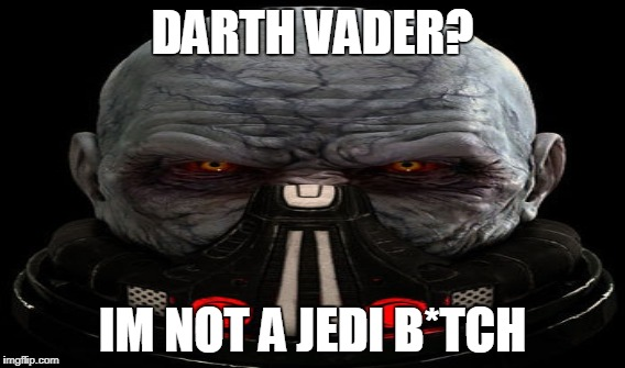 NOT DARTH VADER | DARTH VADER? IM NOT A JEDI B*TCH | image tagged in memes,star wars,anakin skywalker,darth vader,sith | made w/ Imgflip meme maker