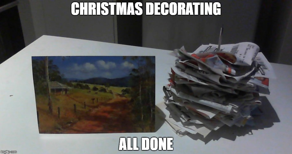 CHRISTMAS DECORATING ALL DONE | made w/ Imgflip meme maker