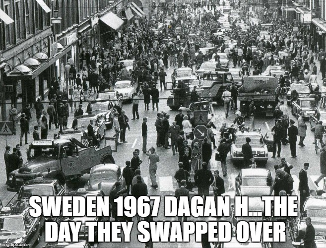SWEDEN 1967 DAGAN H...THE DAY THEY SWAPPED OVER | made w/ Imgflip meme maker