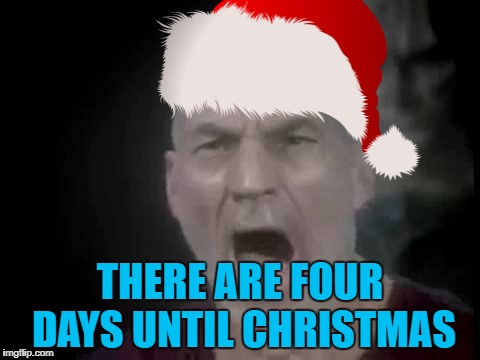 Unless you're seeing this on a day that isn't December 21st... :) | THERE ARE FOUR DAYS UNTIL CHRISTMAS | image tagged in memes,christmas,star trek,picard,there are four lights,correct at the time of making | made w/ Imgflip meme maker