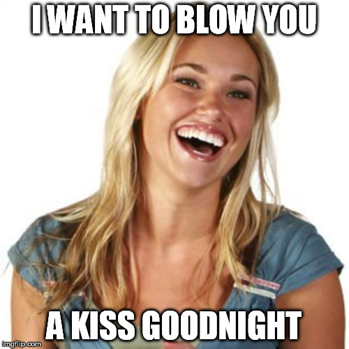 I WANT TO BLOW YOU A KISS GOODNIGHT | made w/ Imgflip meme maker