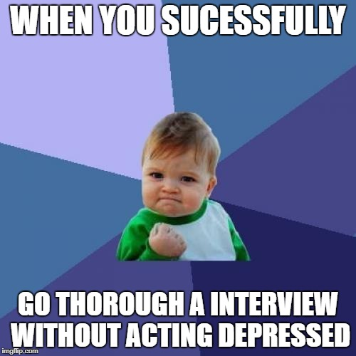 Success Kid Meme | WHEN YOU SUCESSFULLY GO THOROUGH A INTERVIEW WITHOUT ACTING DEPRESSED | image tagged in memes,success kid | made w/ Imgflip meme maker