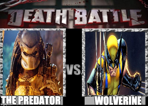 death battle | THE PREDATOR WOLVERINE | image tagged in death battle | made w/ Imgflip meme maker