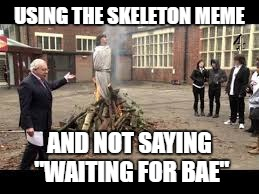 "USING THE SKELETON MEME AND NOT SAYING ""WAITING FOR BAE"" 