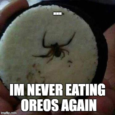 DO NOT ever eat Oreo again! | ... IM NEVER EATING OREOS AGAIN | image tagged in oreos,memes | made w/ Imgflip meme maker