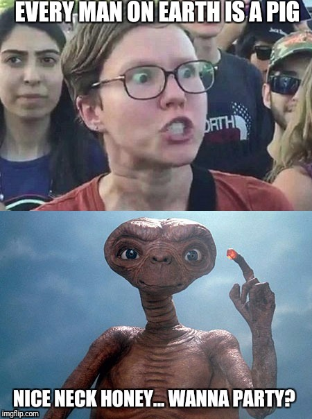 I can't look at her neck without thinking about E.T. | EVERY MAN ON EARTH IS A PIG | image tagged in triggered,feminist,aliens,misogyny,insensitive | made w/ Imgflip meme maker