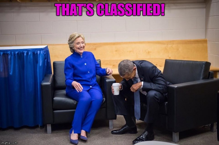 Hillary and Obama Laugh | THAT'S CLASSIFIED! | image tagged in memes,that's classified,funny,lol | made w/ Imgflip meme maker