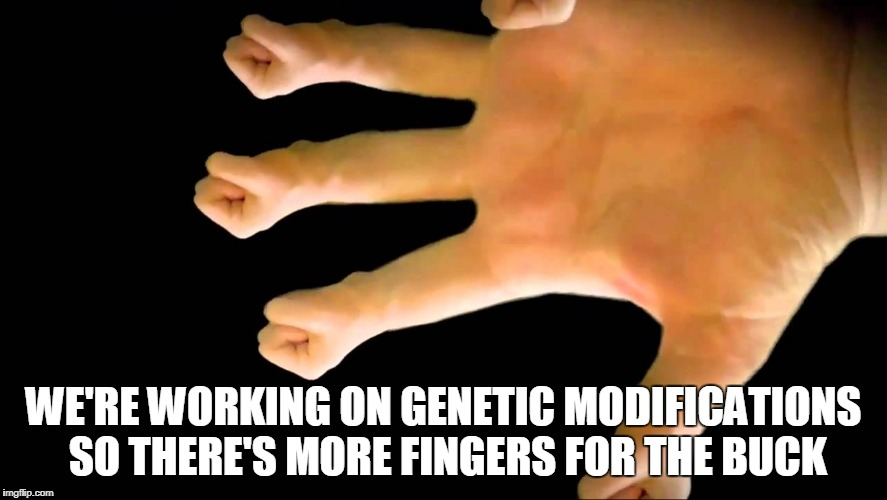WE'RE WORKING ON GENETIC MODIFICATIONS SO THERE'S MORE FINGERS FOR THE BUCK | made w/ Imgflip meme maker