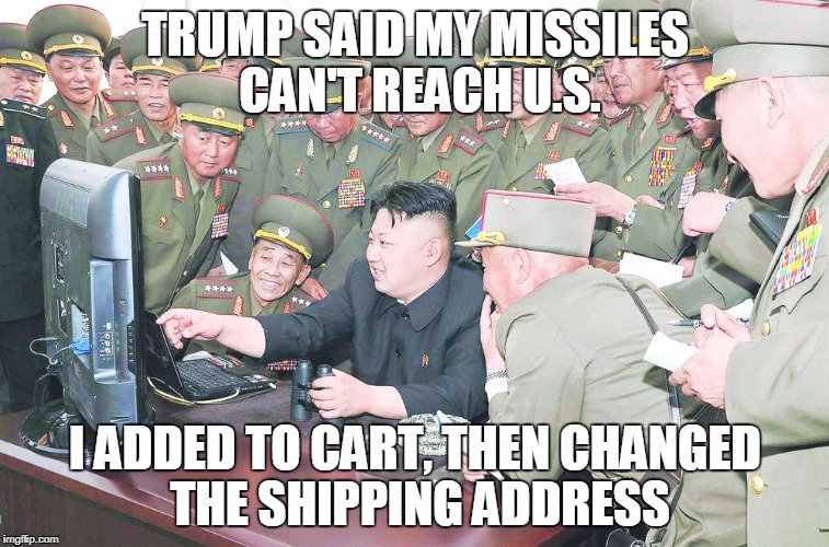 TRUMP SAID MY MISSILES CAN'T REACH U.S. I ADDED TO CART, THEN CHANGED THE SHIPPING ADDRESS | image tagged in kim jung un | made w/ Imgflip meme maker