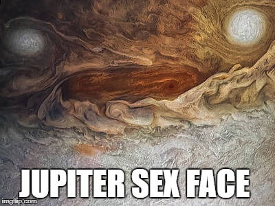 JUPITER SEX FACE | image tagged in memes | made w/ Imgflip meme maker