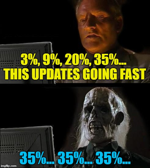 Hope... Followed by reality :) | 3%, 9%, 20%, 35%... THIS UPDATES GOING FAST 35%... 35%... 35%... | image tagged in i'll just wait here guy,memes,updates | made w/ Imgflip meme maker