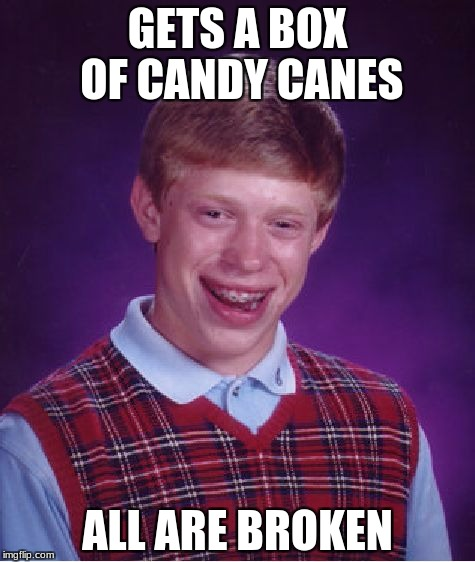 Bad Luck Brian Meme | GETS A BOX OF CANDY CANES ALL ARE BROKEN | image tagged in memes,bad luck brian | made w/ Imgflip meme maker