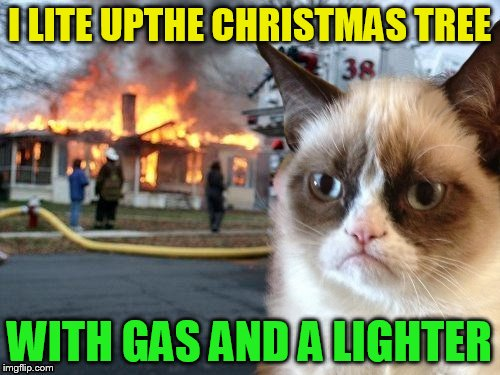 I LITE UPTHE CHRISTMAS TREE WITH GAS AND A LIGHTER | made w/ Imgflip meme maker