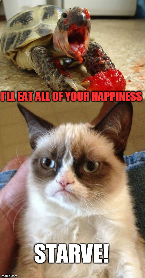 I'LL EAT ALL OF YOUR HAPPINESS STARVE! | made w/ Imgflip meme maker