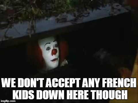 WE DON'T ACCEPT ANY FRENCH KIDS DOWN HERE THOUGH | made w/ Imgflip meme maker