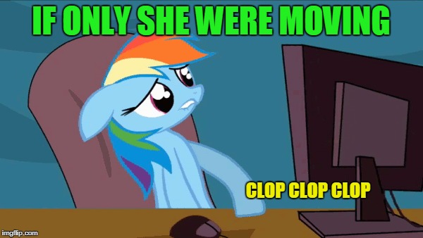 IF ONLY SHE WERE MOVING CLOP CLOP CLOP | made w/ Imgflip meme maker