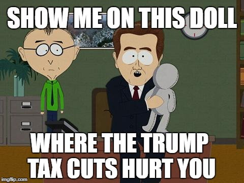 Show me on this doll | SHOW ME ON THIS DOLL WHERE THE TRUMP TAX CUTS HURT YOU | image tagged in show me on this doll | made w/ Imgflip meme maker