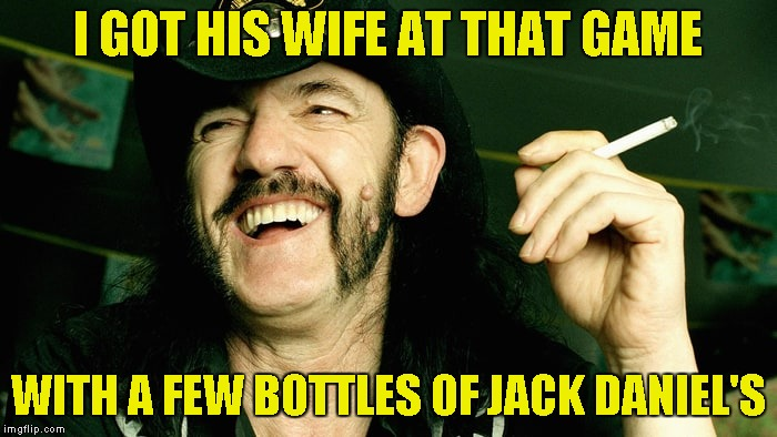 I GOT HIS WIFE AT THAT GAME WITH A FEW BOTTLES OF JACK DANIEL'S | made w/ Imgflip meme maker