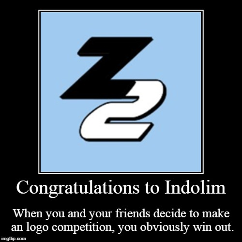 Congratulations to Indolim | When you and your friends decide to make an logo competition, you obviously win out. | image tagged in funny,demotivationals | made w/ Imgflip demotivational maker