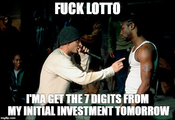 F**K LOTTO I'MA GET THE 7 DIGITS FROM MY INITIAL INVESTMENT TOMORROW | image tagged in rap battle | made w/ Imgflip meme maker