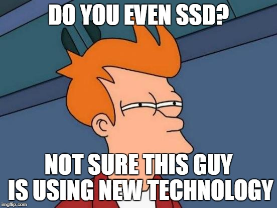 Futurama Fry Meme | DO YOU EVEN SSD? NOT SURE THIS GUY IS USING NEW TECHNOLOGY | image tagged in memes,futurama fry | made w/ Imgflip meme maker