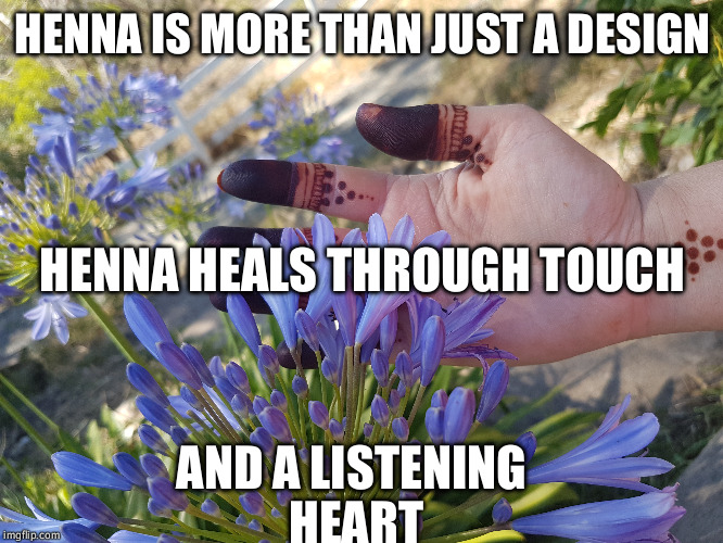 Henna Heals - AdnilemHenna  | HENNA IS MORE THAN JUST A DESIGN AND A LISTENING HEART HENNA HEALS THROUGH TOUCH | image tagged in henna,henna heals,adnilem henna | made w/ Imgflip meme maker