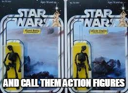 AND CALL THEM ACTION FIGURES | image tagged in disney | made w/ Imgflip meme maker