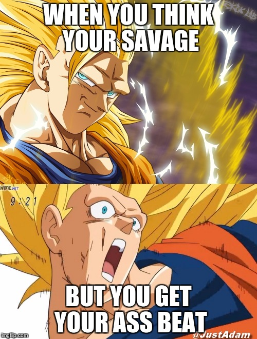 dragon ball super | WHEN YOU THINK YOUR SAVAGE BUT YOU GET YOUR ASS BEAT | image tagged in dragon ball super | made w/ Imgflip meme maker