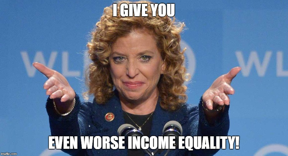 Evil Debbie Wasserman Schultz | I GIVE YOU EVEN WORSE INCOME EQUALITY! | image tagged in evil debbie wasserman schultz | made w/ Imgflip meme maker
