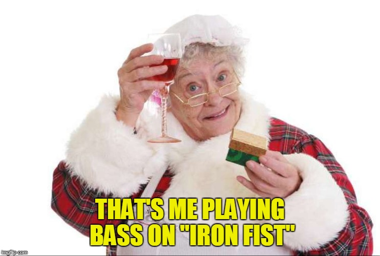 "THAT'S ME PLAYING BASS ON ""IRON FIST"" 